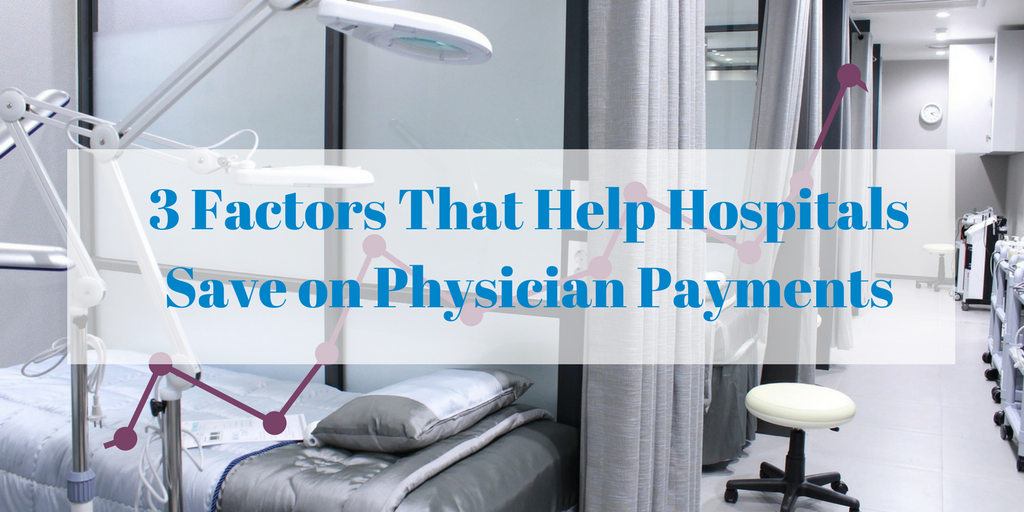 3 Factors That Help Hospitals Save on Physician Payments