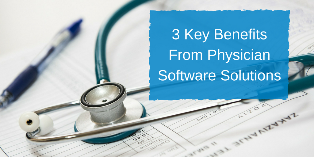3 Key Benefits From Physician Software Solutions.png