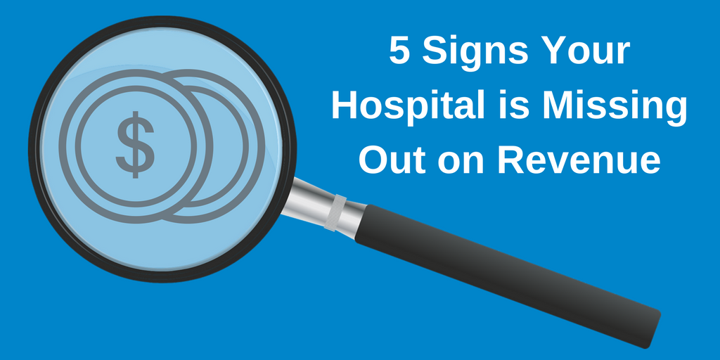 5 Signs Your Hospital is Missing Out on Revenue.png