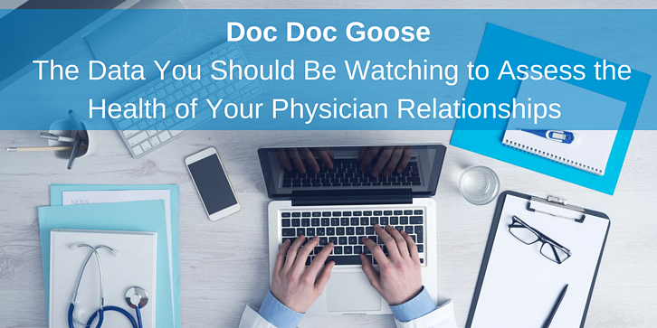 Doc Doc Goose The Data You Should Be Watching to Assess the Health of Your Physician Relationships.png